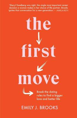The First Move: Break the Dating Rules to Find a Bigger Love and Better Life By (author) Emily Brooks ISBN:9781760525491
