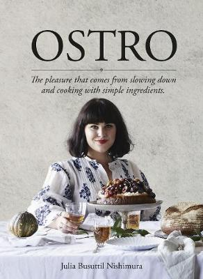 Ostro: The Pleasure That Comes from Slowing Down and Cooking with Simple Ingredients By (author) Julia Busuttil Nishimura ISBN:9781760552275