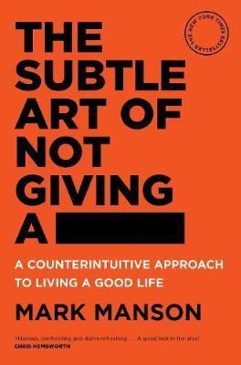 The Subtle Art of Not Giving a -: A Counterintuitive Approach to Living a Good Life By (author) Mark Manson ISBN:9781760558772