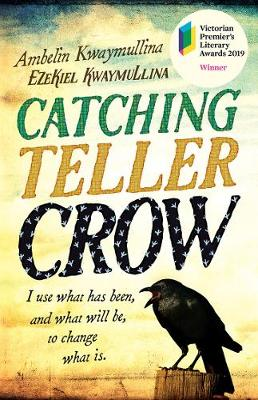 Catching Teller Crow By (author) Ambelin Kwaymullina ISBN:9781760631628