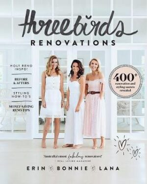 Three Birds Renovations: 400+ Renovation and Styling Secrets Revealed By (author) Bonnie Hindmarsh ISBN:9781760631932
