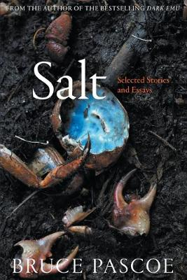 Salt: Selected Stories and Essays By (author) Bruce Pascoe ISBN:9781760641580