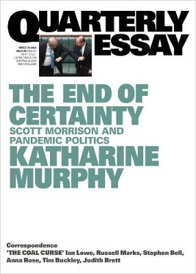 The End of Certainty: Scott Morrison and Pandemic Politics: Quarterly Essay 79 By (author) Katharine Murphy ISBN:9781760642761