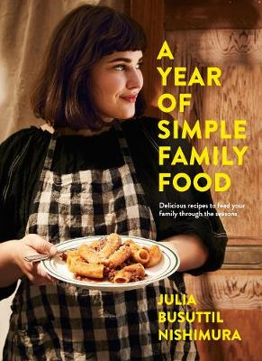 A Year of Simple Family Food By (author) Julia Busuttil Nishimura ISBN:9781760784362