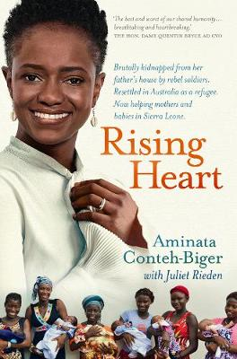 Rising Heart: One Woman's Astonishing Journey from Unimaginable Trauma to Becoming a Power for Good By (author) Aminata Conteh-Biger ISBN:9781760784966