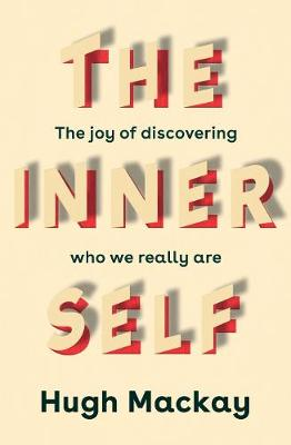 The Inner Self: The joy of discovering who we really are By (author) Hugh Mackay ISBN:9781760787745