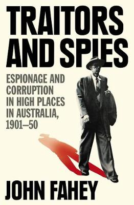 Traitors and Spies: Espionage and Corruption in High Places in Australia