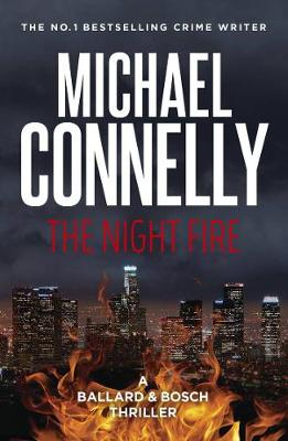 The Night Fire: A Ballard and Bosch Thriller By (author) Michael Connelly ISBN:9781760878702