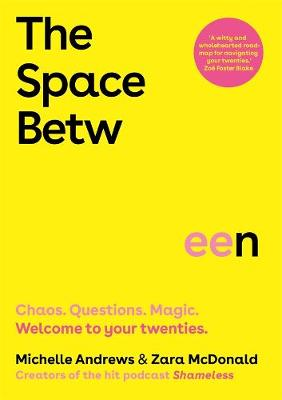 The Space Between: Chaos. Questions. Magic. Welcome to your twenties. By (author) Zara McDonald ISBN:9781760894610