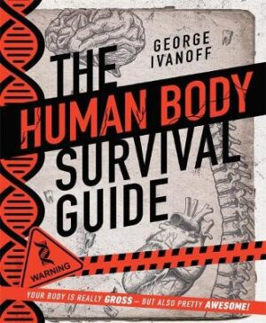 The Human Body Survival Guide By (author) George Ivanoff ISBN:9781760896744