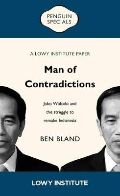 Man of Contradictions: Joko Widodo and the Struggle to Remake Indonesia By (author) Ben Bland ISBN:9781760897246