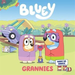 Bluey: Grannies By (author) Bluey ISBN:9781760899363