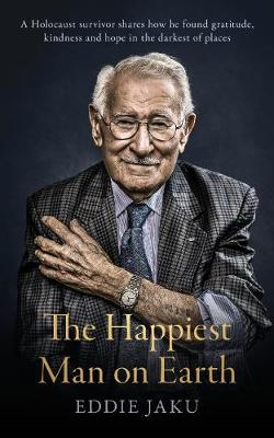 The Happiest Man on Earth By (author) Eddie Jaku ISBN:9781760980085