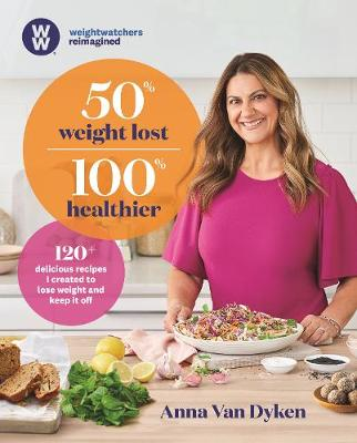 50% Weight Lost 100% Healthier: 120+ delicious recipes I created to lose weight and keep it off By (author) Anna Van Dyken ISBN:9781760980115