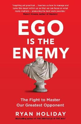 Ego is the Enemy: The Fight to Master Our Greatest Opponent By (author) Ryan Holiday ISBN:9781781257029