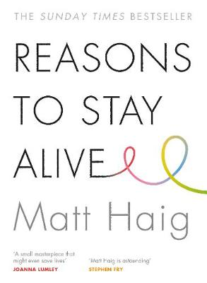 Reasons to Stay Alive By (author) Matt Haig ISBN:9781782116820