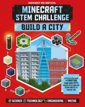 Minecraft STEM Challenge - Build a City: A step-by-step guide packed with STEM facts By (author) Anne Rooney ISBN:9781783124046