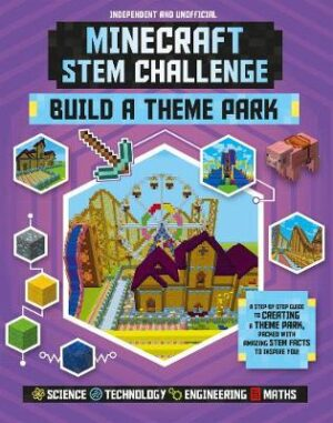 Minecraft STEM Challenge - Build a Theme Park: A step-by-step guide packed with STEM facts By (author) Anne Rooney ISBN:9781783124053