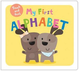 My First Alphabet: My First Touch & Feel By (author) Roger Priddy ISBN:9781783412884