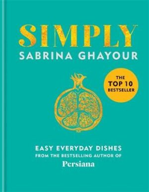 Simply: Easy everyday dishes: The 5th book from the bestselling author of Persiana