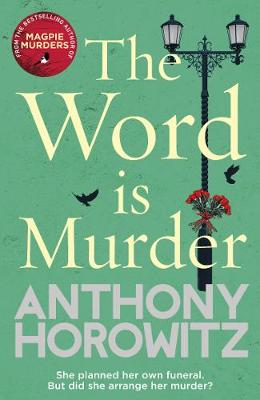 The Word Is Murder: The bestselling mystery from the author of Magpie Murders - you've never read a crime novel quite like this By (author) Anthony Horowitz ISBN:9781784757236