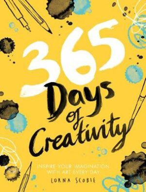 365 Days of Creativity: Inspire your imagination with art every day By (author) Lorna Scobie ISBN:9781784882792