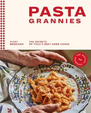 Pasta Grannies: The Official Cookbook: The Secrets of Italy's Best Home Cooks By (author) Vicky Bennison ISBN:9781784882884