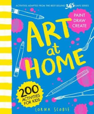 Art at Home: 200 activities for kids By (author) Lorna Scobie ISBN:9781784884000