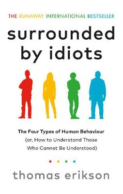 Surrounded by Idiots: The Four Types of Human Behaviour (or