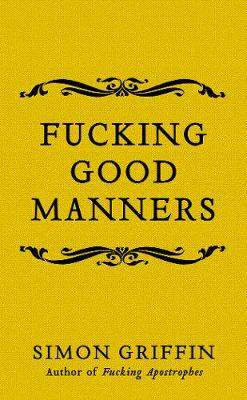 Fucking Good Manners By (author) Simon Griffin ISBN:9781785785511