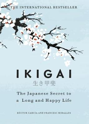 Ikigai: The Japanese secret to a long and happy life By (author) Hector Garcia ISBN:9781786330895