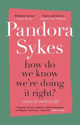 How Do We Know We're Doing It Right?: The Sunday Times bestselling essay collection By (author) Pandora Sykes ISBN:9781786332073