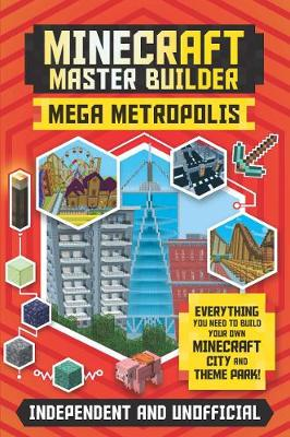 Minecraft Master Builder: Mega Metropolis: Build your own Minecraft city and theme park By (author) Anne Rooney ISBN:9781787393899