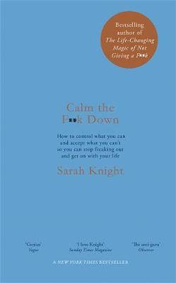 Calm the F**k Down By (author) Sarah Knight ISBN:9781787476202