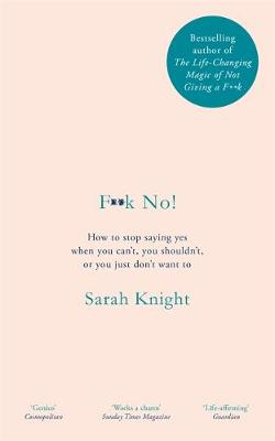 F**k No!: How to stop saying yes