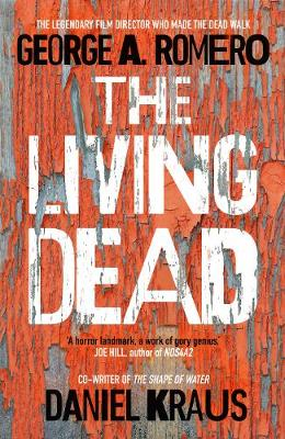 The Living Dead: A masterpiece of zombie horror By (author) George A. Romero ISBN:9781787633926