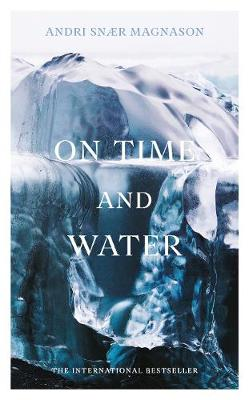 On Time and Water By (author) Andri Snaer Magnason ISBN:9781788165518