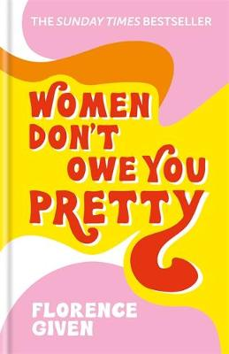 Women Don't Owe You Pretty: The debut book from Florence Given By (author) Florence Given ISBN:9781788402118
