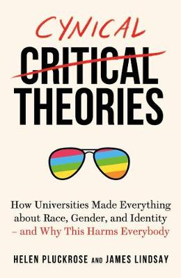 Cynical Theories: How Universities Made Everything About Race