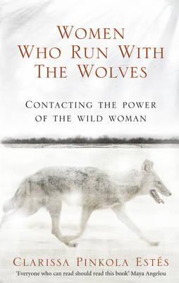 Women Who Run With The Wolves: Contacting the Power of the Wild Woman By (author) Clarissa Pinkola Estes ISBN:9781846041099