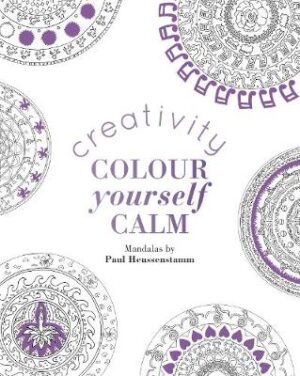Colour Yourself Calm: Creativity Illustrated by Paul Heussenstamm ISBN:9781849497572