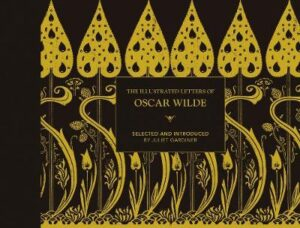 The Illustrated letters of Oscar Wilde: A Life in Letters