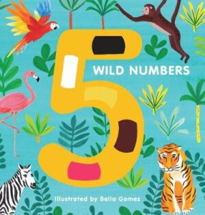 5 Wild Numbers Illustrated by Bella Gomez ISBN:9781910277560