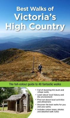 Best Walks of Victoria's High Country: The Full-Colour Guide to 40 Fantastic Walks By (author) Craig Sheather ISBN:9781921874291