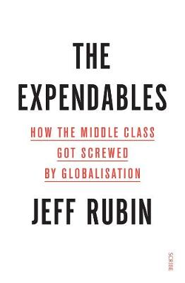 The Expendables: How the middle class got screwed by globalisation By (author) Jeff Rubin ISBN:9781922310217