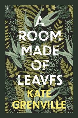 A Room Made of Leaves By (author) Kate Grenville ISBN:9781922330024