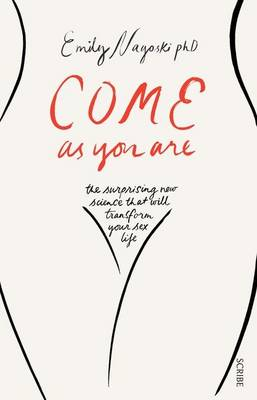 Come As You Are: The surprising new science that will transform your sex life By (author) Emily Nagoski ISBN:9781925106596