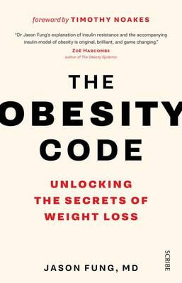 The Obesity Code: Unlocking the Secrets of Weight Loss By (author) Dr Jason Fung ISBN:9781925321517