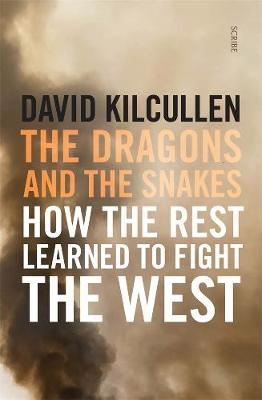 The Dragons and the Snakes: How the rest learned to fight the West By (author) David Kilcullen ISBN:9781925849158