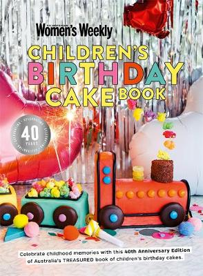 Children's Birthday Cake Book 40th Anniversary Edition By (author) The Australian Women's Weekly ISBN:9781925865622